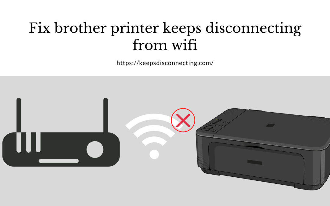 Fix brother printer keeps disconnecting from wifi