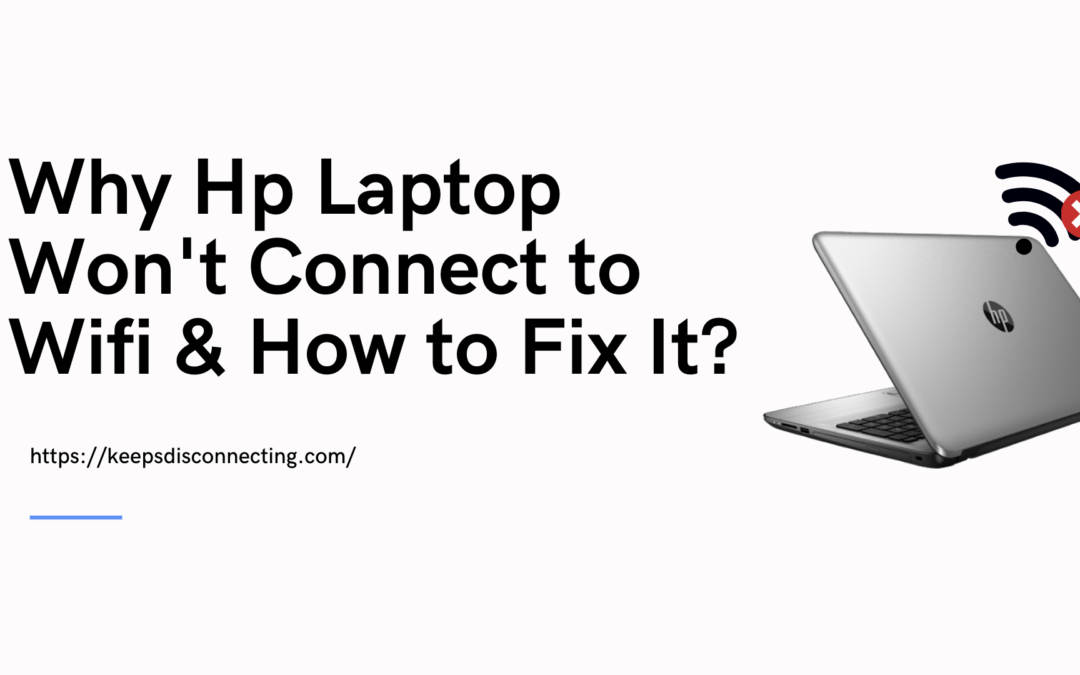 Why Hp Laptop Won't Connect to Wifi & How to Fix It?
